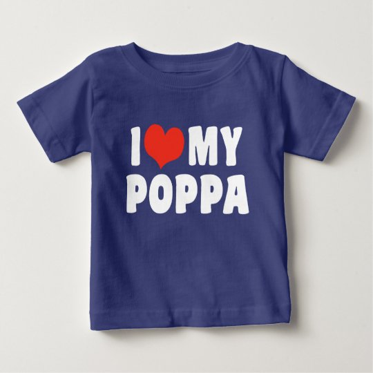 I Love My Poppa Baby T-Shirt