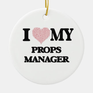I love my Props Manager (Heart Made from Words) Round Ceramic Ornament