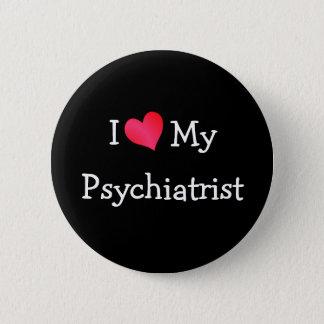 I Love My Psychiatrist 2 Inch Round Button