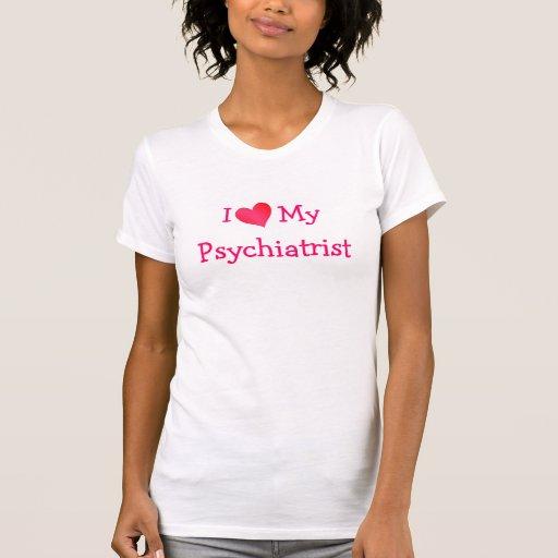 I Love My Psychiatrist Shirt
