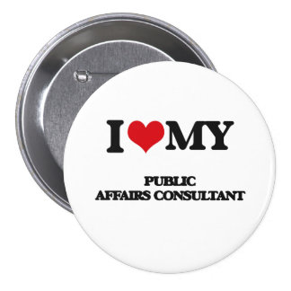 I love my Public Affairs Consultant 3 Inch Round Button