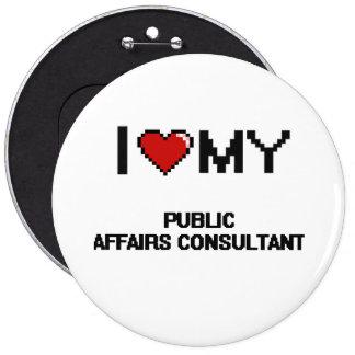 I love my Public Affairs Consultant 6 Inch Round Button