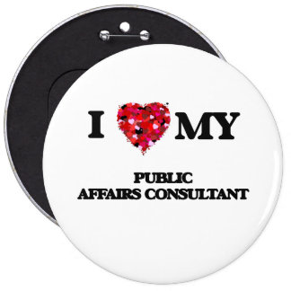 I love my Public Affairs Consultant 6 Inch Round Button