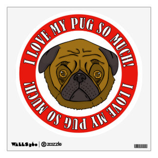 I Love My Pug So Much! Wall Decal