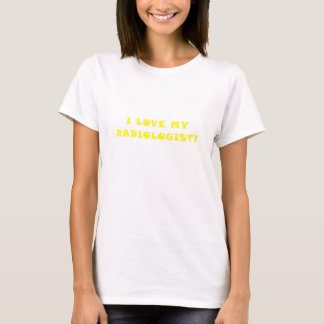 I Love My Radiologist T-Shirt