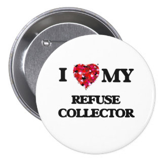 I love my Refuse Collector 3 Inch Round Button