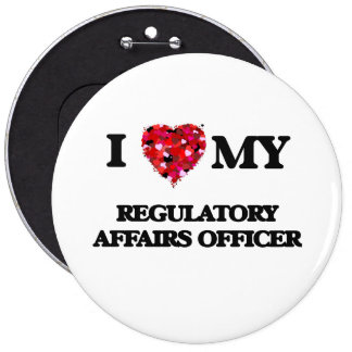 I love my Regulatory Affairs Officer 6 Inch Round Button