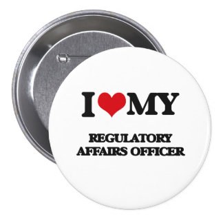 I love my Regulatory Affairs Officer Pinback Button