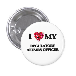 I love my Regulatory Affairs Officer 1 Inch Round Button