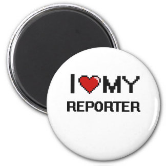 I love my Reporter 2 Inch Round Magnet