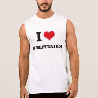 I Love My Reputation Sleeveless Shirts