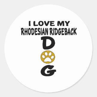 I Love My Rhodesian RidgebackDog Designs Classic Round Sticker