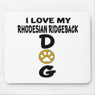 I Love My Rhodesian RidgebackDog Designs Mouse Pad