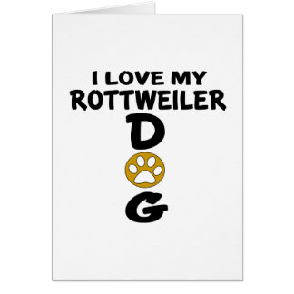 I Love My Rottweiler Dog Designs Card