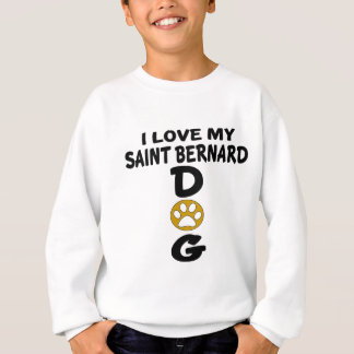 I Love My Saint Bernard Dog Designs Sweatshirt