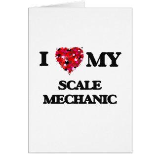 I love my Scale Mechanic Greeting Card