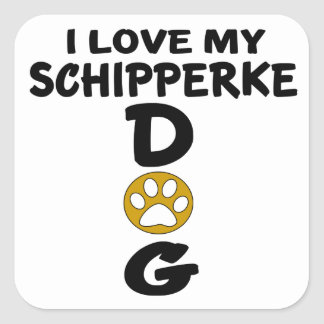 I Love My Schipperke Dog Designs Square Sticker