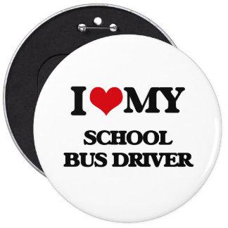 I love my School Bus Driver 6 Inch Round Button