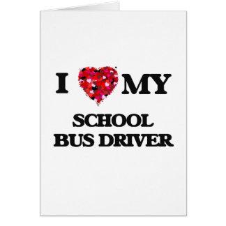 I love my School Bus Driver Greeting Card