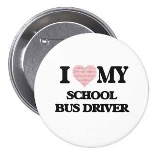 I love my School Bus Driver (Heart Made from Words 3 Inch Round Button
