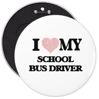 I love my School Bus Driver (Heart Made from Words 6 Inch Round Button