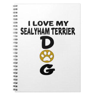 I Love My Sealyham Terrier Dog Designs Spiral Notebooks