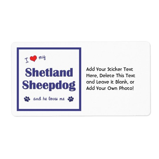 I Love My Shetland Sheepdog (Male Dog) Shipping Label