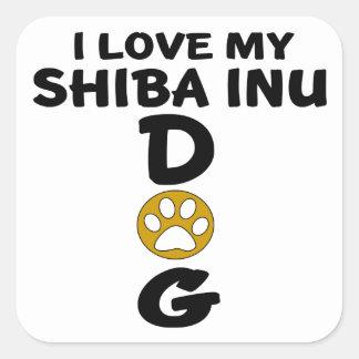 I Love My Shiba Inu Dog Designs Square Sticker
