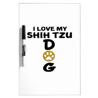 I Love My Shih Tzu Dog Designs Dry-Erase Whiteboard