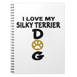 I Love My Silky Terrier Dog Designs Spiral Note Book