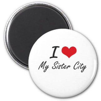 I Love My Sister City 2 Inch Round Magnet