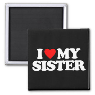 I LOVE MY SISTER SQUARE MAGNET