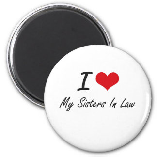 I Love My Sisters-In-Law 2 Inch Round Magnet