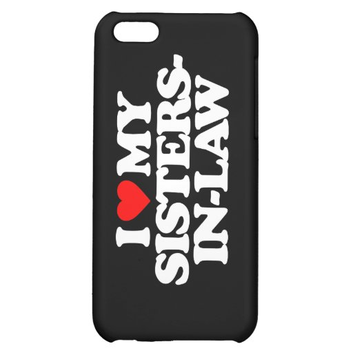 I LOVE MY SISTERS-IN-LAW iPhone 5C CASE