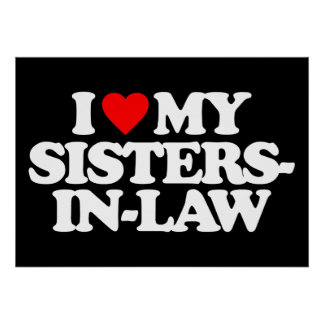 I LOVE MY SISTERS-IN-LAW POSTER