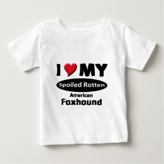 I love my spoiled rotten, American Foxhound Baby T-Shirt