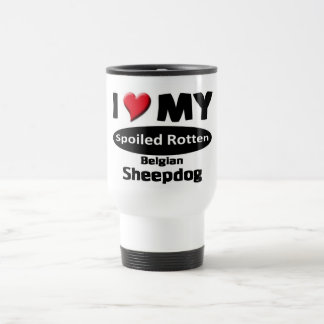 I love my spoiled rotten Belgian Sheepdog Travel Mug