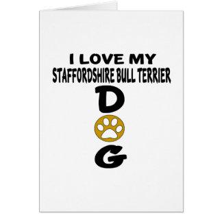 I Love My Staffordshire Bull Terrier aDog Designs Card