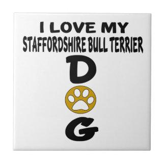 I Love My Staffordshire Bull Terrier aDog Designs Ceramic Tile