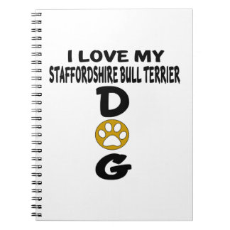 I Love My Staffordshire Bull Terrier aDog Designs Notebook