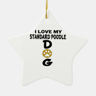 I Love My Standard Poodle Dog Designs Ceramic Star Ornament