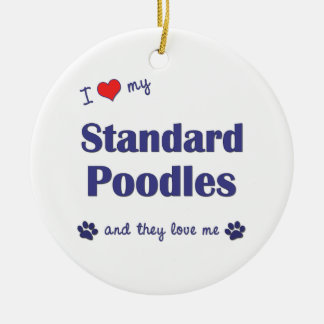 I Love My Standard Poodles (Multiple Dogs) Round Ceramic Ornament