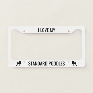 I Love My Standard Poodles - Silhouettes, Custom License Plate Frame