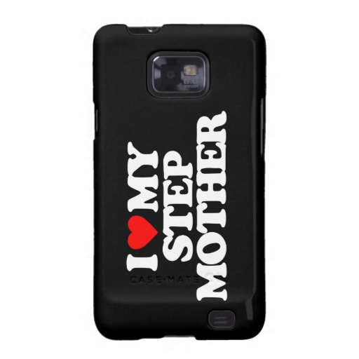 I LOVE MY STEP MOTHER GALAXY S2 COVER