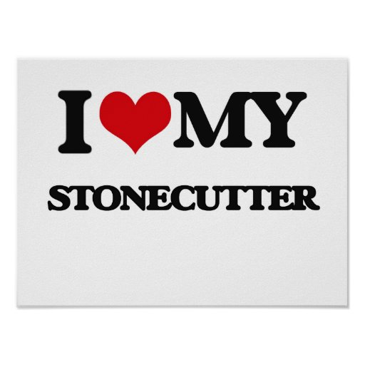 I love my Stonecutter Posters
