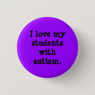 I love my students with autism. 1 inch round button