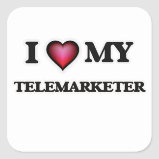 I love my Telemarketer Square Sticker