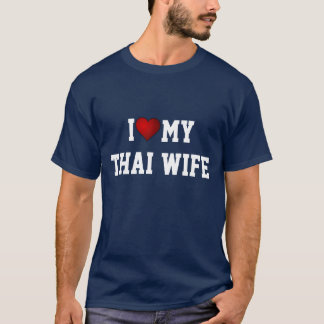 I Love My Thai Wife T-Shirt