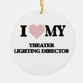I love my Theater Lighting Director (Heart Made fr Round Ceramic Ornament
