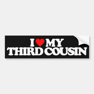 I LOVE MY THIRD COUSIN BUMPER STICKERS